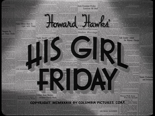movietitlecards:  His Girl Friday (1940) // Howard Hawks