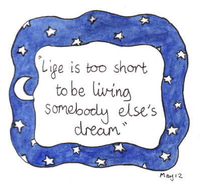 106/365 'life is too short to be living somebody else's dream'