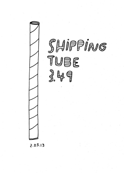 Daily Purchase Drawing for 02.05.13  Shipping tube for prints that zoomed to Chicago for an upcoming show.