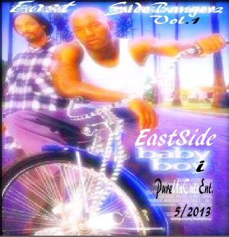 EASTSIDE BANGERZ Vol.1…Instrumental Album PUREUNCUTT ENT'S own Ceo/Producer/ Darreyl EastSideBabyboi Robinson due to be released 5/2013