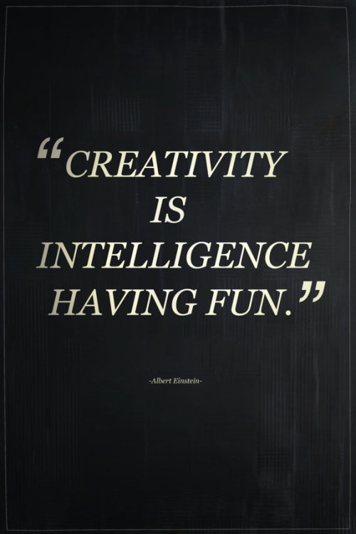 "dnatheshop:  ""Creativity is intelligence having fun,"" - Albert Einstein #wordstoliveby"