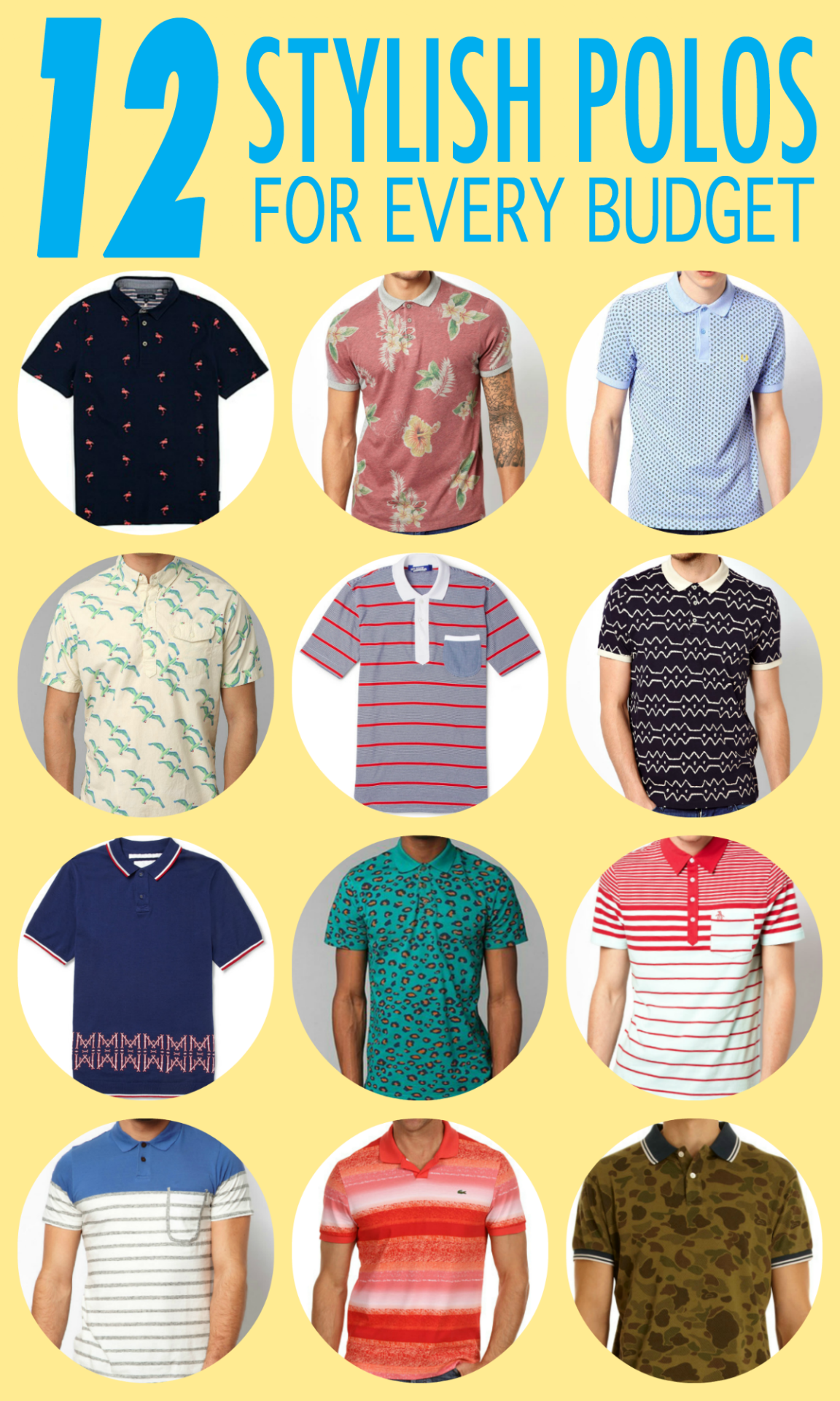Shopping Guide: Best Men's Polos For 2013 12 Stylish Polos For Every Budget This season the beloved polo has been updated with a modern twist. From a slimmer fit to new color combos and bold designs, this year's polos are definitely not your Dad's classic tennis shirt.  Whether you're ballin or maybe just ballin on a budget (no judging here), I've rounded up a list of my favorites that's sure to help you find a polo to fit your style and your budget. From Top to Bottom, Left to Right Ted Baker Polo Shirt With Flamingo Print ASOS Polo With Red Hawaiian Print Fred Perry Slim Polo with Paisley Print The Tourist By Burkman Bros Seagull Shirt Junya Watanabe Slim-Fit Striped Cotton-Jersey Polo Shirt ASOS Polo With Batik Print Stripe WHITE MOUNTAINEERING Knitted Cotton Polo Shirt BDG Cheetah Polo Shirt Original Penguin Polo with Stripe Paul Smith Polo with Half Stripe Lacoste Ocean Print Johnny Collar Polo Shirt Gant By Michael Bastian Perforated Camo Polo     FACEBOOK | TWITTER | BLOGLOVIN | PINTEREST | LOOKBOOK