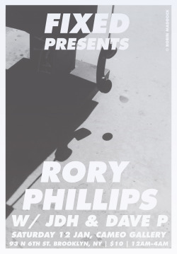 Saturday, January 12th-FIXED Presents:RORY PHILLIPS (UK)soundcloud.com/roryphillipsPlus JDH & DAVE Pat Cameo Gallery- 93 N. 6th Street, Brooklyn11:59pm, $8 advance tickets, $10 day of showAdvance tickets