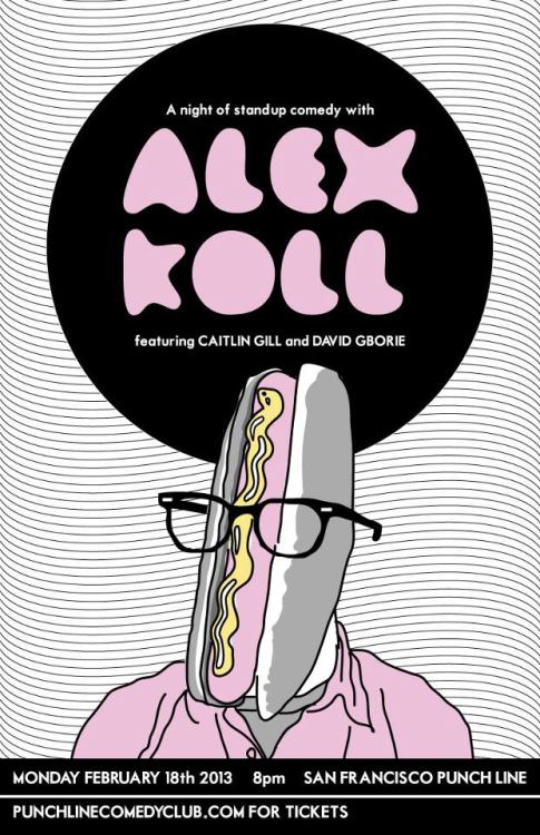 2/18. Alex Koll @ San Francisco Punch Line. 444 Battery St. SF. 8pm. $15. Featuring Caitlin Gill and David Gborie. Tickets Available: Here.