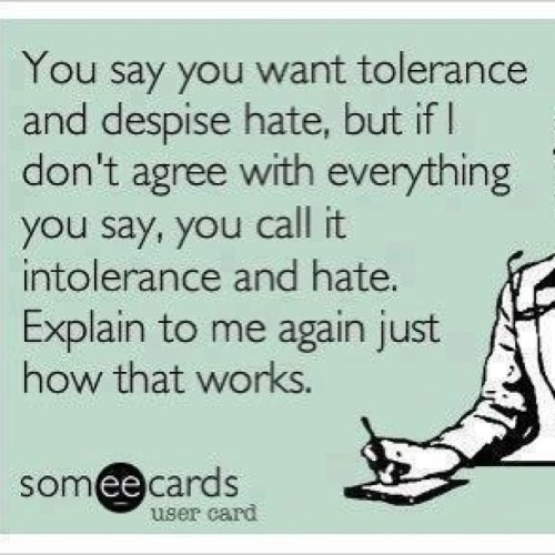 #tolerance #tolerant #intolerant #hate #despise #explain #howitworks #agree #dontagree #huh #what #tellmeagain