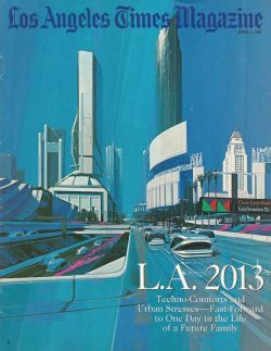 A look 25 years into the future. Prediction of what LA will be in 2013 from LA Times Magazine. Link for more info! What the heck are those things on the road?