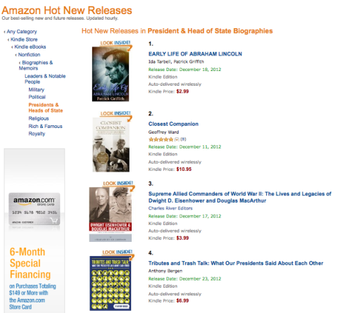 For now, I will settle for #4 on Amazon's Hot New Releases list for books about Presidents & Heads of State, but my next book better get to #1! Then again, you can help try to push me to #1 with this new book of mine, Tributes and Trash Talk: What Our Presidents Said About Each Other.  My fans in the United States, United Kingdom, and India have definitely stepped up this week and purchased some copies of my book, but I haven't gotten any love from Canada!  What's up with that?  Same with the Spanish, German, Italian, Japanese, and Portuguese editions.  I thought I was a worldwide phenomenon, but I must have been mistaken. It's okay, though.  The world can still make it up to me.  You can get Tributes and Trash Talk instantly for just $6.99 from Amazon for your Kindle, iPhone, or iPad. Did you get a NOOK instead?  No worries — head over to Barnes & Noble and get my book at the same low price, a bargain for over 350 pages of remarkable, candid quotes by American Presidents about their fellow chief executives. Maybe you're old-fashioned like me and don't have a Kindle or a NOOK device, but you still REALLY want to read Tributes and Trash Talk.  All you have to do is go download the Kindle app from Amazon — it's absolutely, 100% FREE to do so — and then you can buy my book and read it via the Kindle app on your smart phone, your tablet, your laptop, or your desktop. Don't miss out!  After all, I am Chester A. Arthur's all-time favorite author*!—————————————————*I totally made that up just now.  There is no actual evidence that I am President Arthur's favorite author.  Then again, there is no evidence that says that I'm not, so you might want to consider that, too…