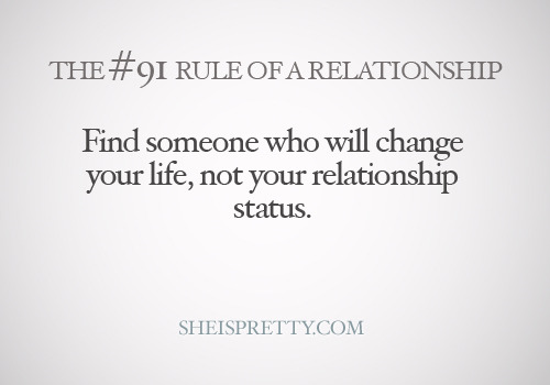 Find someone who will change your LIFE.