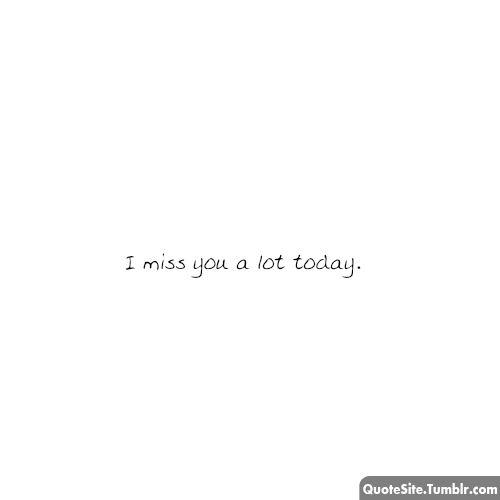 i just miss you, that's all