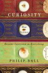 Curiosity: How Science Became Interested in Everything  Philip Ball  Fascinating read on the difference between curiosity and wonder: