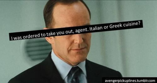 I was ordered to take you out, agent. Italian or Greek cuisine? Submitted by Kate