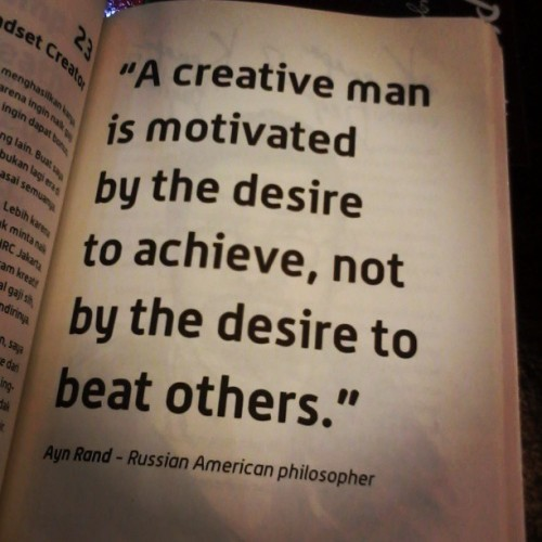 a creative man is motivated by the desire to achieve, not by the desire to beat  others #QouteOfTheDay #aynRand #Philosopher #creative