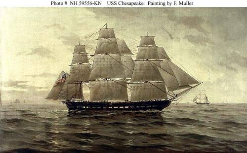 """ USS Chesapeake ""  …  Artist:  F. Muller  …..  One of the U.S. Navy's original ""Six Frigates, having been built at the Gosport Shipyard, U.S. Navy Yard, Norfolk, Va and commissioned on 22 May 1800."