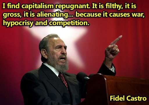 "redflagflying:  ""I find capitalism repugnant. It is filthy, it is gross, it is alienating… because it causes war, hypocrisy and competition."" — Fidel Castro  Yes, let's just imprison ALL of our citizens that dare post things like this on any public media and call them subversive and then we close our country's border and say fuck you to Mexico and Canada. Let's do it, I'm game. That's what Fidel would do."