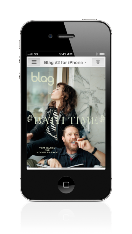 BLAG Magazine App for iPhone Now available on the App Store https://itunes.apple.com/gb/app/blag-app/id598888375?mt=8&ls=1 Deluxe, heavy duty, designer and features the never-seen-before film of Tom Hardy and Noomi Rapace interviewing each other in the bath via the infamous BLAG game.