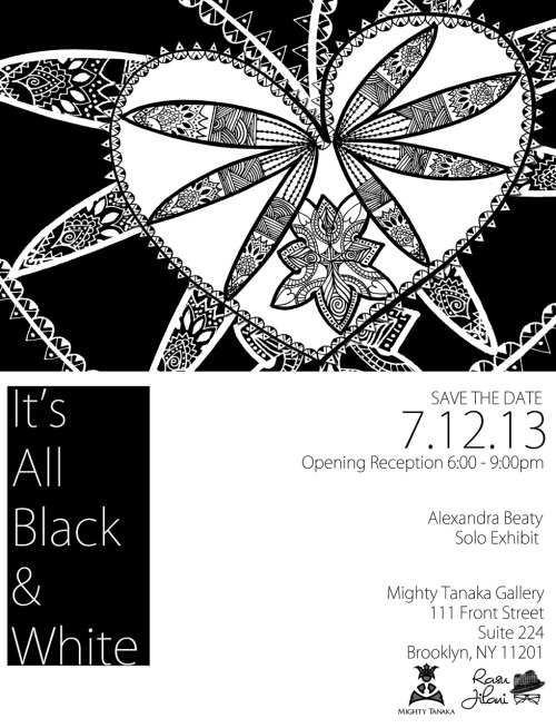 "SAVE THE DATE: ""It's all black and white"" exhibit July 12th, 2013! @Mrs_Alexcita at @MightyTanaka"