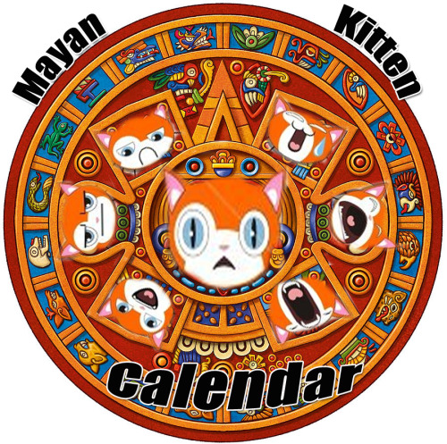 """I wish there was a Mayan Kitten Calendar.""    -Tig"