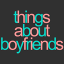http://thingsaboutboyfriends.tumblr.com/