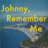 johnny-remember-me