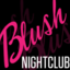 BLUSH NIGHT CLUB