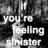 if-youre-feeling-sinister