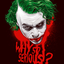 why so serious?...