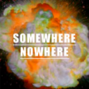 SOMEWHERE NOWHERE