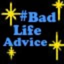 badlifeadvice