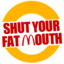 Shut Your Fat Mouth
