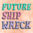 futureshipwreck