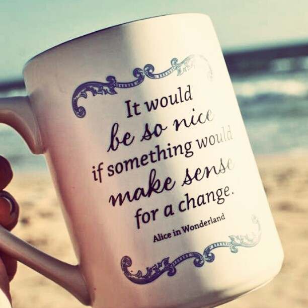 m-josette:  #aliceinwonderland #mug #beach #quote  my instagram= martinayach