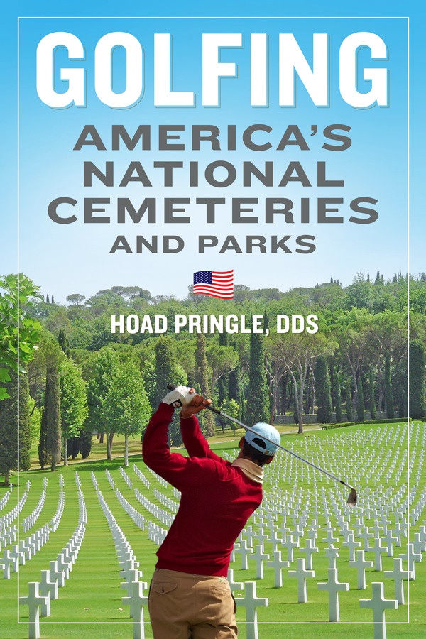Golfing America's National Cemeteries and Parksby Hoad Pringle, DDS