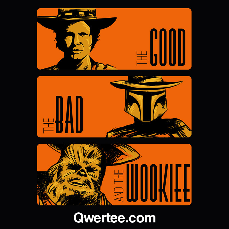 "You can still get ""The Good, The Bad and the Wookie"" on the Last Chance Tee on Qwertee for five hours more. If you miss the chance you can get it on my Society 6"