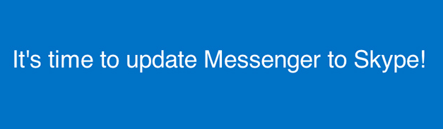 It's time to update Messenger to Skype!   Except for China, for some reason, where the service will continue to be available. Microsoft hopes users move over to Skype, since they acquired it way back in 2011. Messenger and Skype features will be unified, and if you have a Microsoft account, you can use it to log into Skype as well. It's also worth noting that your contacts will come with you when you upgrade to Skype. So basically, if for some reason you still use MSN messenger, it'll work until March 15th, after which it's dunzo and you'll need to switch to Skype. Microsoft is also making Skype an integral part of their ecosystem, from a focus on Windows Phone, Windows 8 and even Xbox.   (story from UleashThePhones)