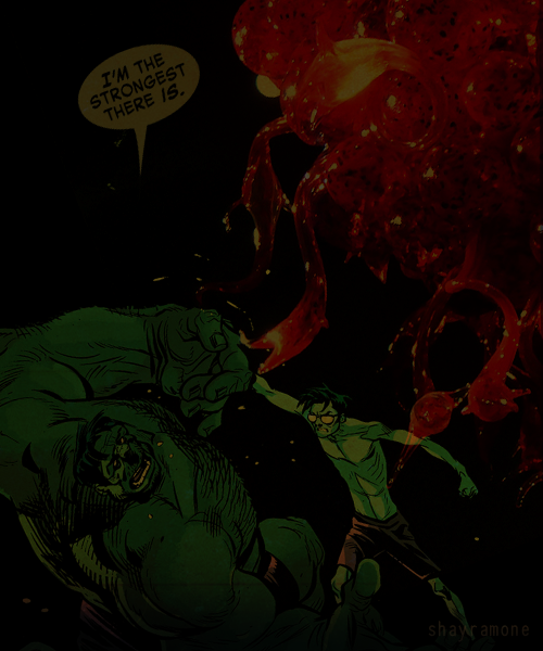 stop—gammatime:  You're passion, Hulk, but I'm will.