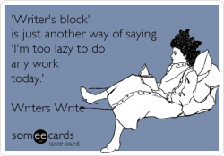 Twelve Quick Tips for Beating Writer's Block  'The writer's duty is to keep on writing', said novelist William Styron. But what do you do when you simply can't write—when that blank screen or empty page seems to be mocking your inability to come up with an idea or compose a decent sentence? What you could do is consider the advice offered by these 12 professional writers. Don't concede it exists. ~Richard Ford Ignore it: you never stop speaking; why stop writing? ~Quentin Crisp Take a walk. ~Nancy Hathaway Read. ~Amy Wallace Take five ice cubes, place in clean glass, add vodka. ~Phil Mushnick Try the element of surprise: attack it at an hour when it isn't expecting it. ~H.G. Wells Apply the seat of the pants to the seat of the chair. ~Mary Heaton Vorse Pretend to be writing to an aunt. ~John Steinbeck Write badly. Bad writing is easier. ~P.J. O'Rourke Write anything, anything at all that comes into your head. ~Stephen Spender Feel panic at how quickly life slips by. Get to work. ~Nicholson Baker Prescription for writer's block: Begin. ~Cynthia Ozick By Richard Nordquist from Writers Write