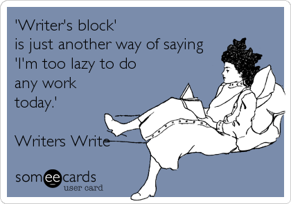 amandaonwriting:     Twelve Quick Tips for Beating Writer's Block  'The writer's duty is to keep on writing', said novelist William Styron. But what do you do when you simply can't write—when that blank screen or empty page seems to be mocking your inability to come up with an idea or compose a decent sentence? What you could do is consider the advice offered by these 12 professional writers. Don't concede it exists. ~Richard Ford Ignore it: you never stop speaking; why stop writing? ~Quentin Crisp Take a walk. ~Nancy Hathaway Read. ~Amy Wallace Take five ice cubes, place in clean glass, add vodka. ~Phil Mushnick Try the element of surprise: attack it at an hour when it isn't expecting it. ~H.G. Wells Apply the seat of the pants to the seat of the chair. ~Mary Heaton Vorse Pretend to be writing to an aunt. ~John Steinbeck Write badly. Bad writing is easier. ~P.J. O'Rourke Write anything, anything at all that comes into your head. ~Stephen Spender Feel panic at how quickly life slips by. Get to work. ~Nicholson Baker Prescription for writer's block: Begin. ~Cynthia Ozick By Richard Nordquist from Writers Write