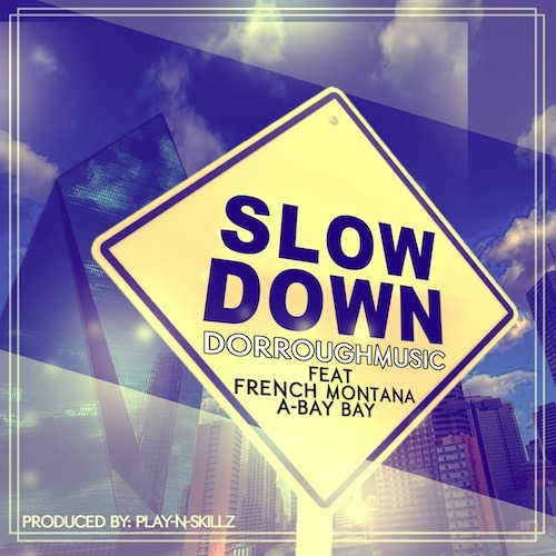 Dorrough Music - Slow Down (Feat. French Montana & A Bay Bay)  CONTINUE READING ON RAPDOSE.COM