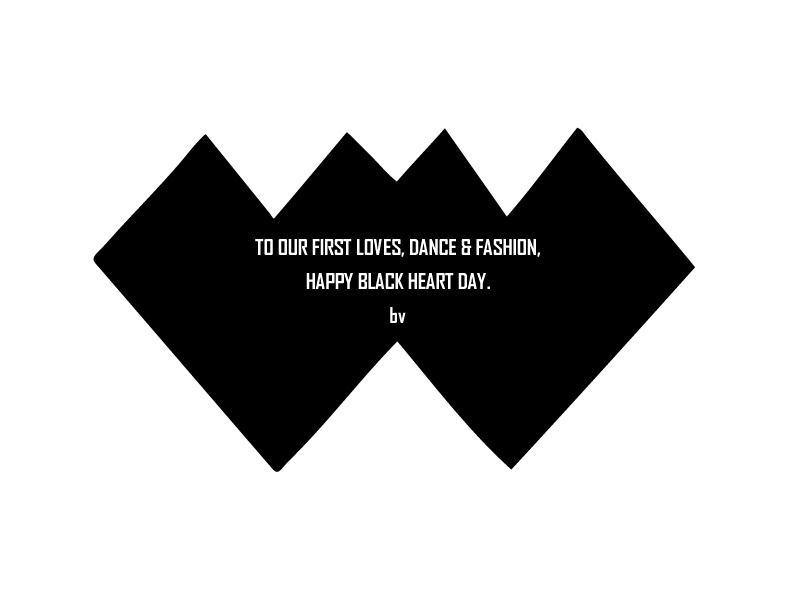 To our first loves, dance & fashion, happy black heart day. bv