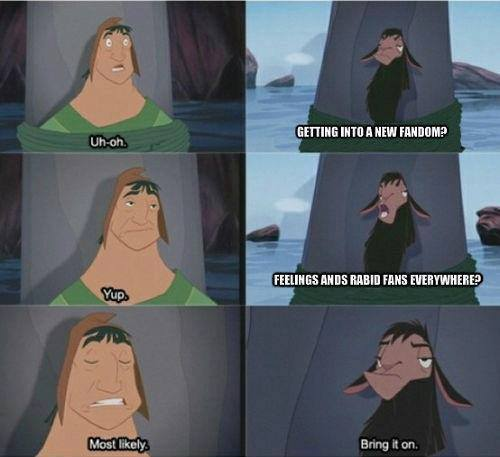 """Bring it on."" - Kuzco Seriously, joining a fandom can be SCARY."