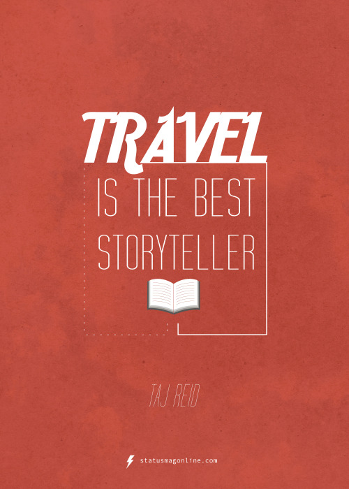 "secondsminuteshours:  ""Travel is the best story teller."" quoted from an interview I did with Status Magazine and flipped into an awesome graphic for their Print Mag - by Regina from Demonsteration Blog."
