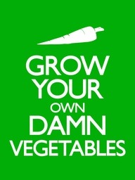 officialteamgreen:  Grow your own damn vegetables.