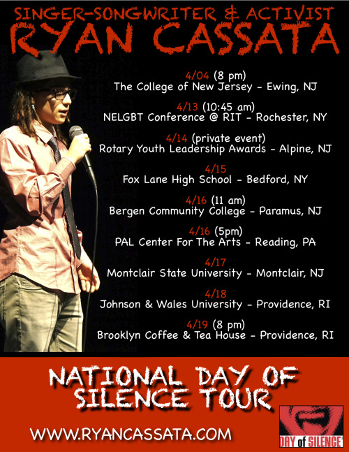 Here are the dates for my National Day of Silence tour! Most of the events are free and open to the public! You can visit ryancassata.com for more info on the events. Please pass this on. I am on a mission for LGBTQ equality.