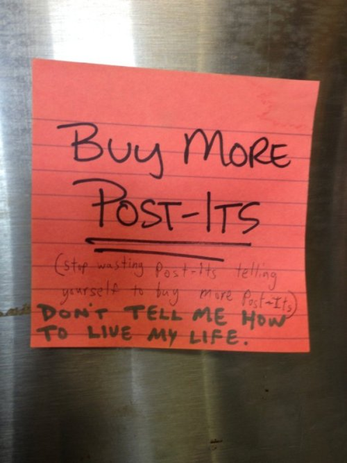 collegehumor:  Buy More Post-Its Whatever, you're not my real post-it, I don't have to listen to you.