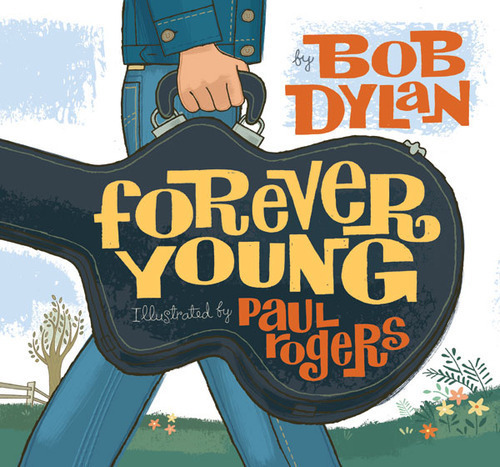 "Bob Dylan's ""Forever Young,"" released on this day in 1974, adapted as a charming illustrated children's book by artist Paul Rogers."