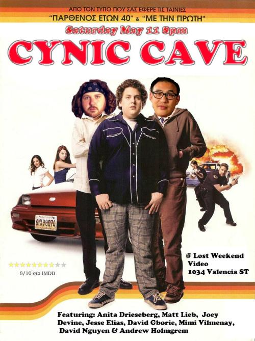5/11. Cynic Cave @ Lost Weekend Video. 1034 Valencia St. SF. 8pm. $10. Featuring Anita Drieseberg, Matt Lieb, Mimi Vilmenay, Joey Devine, Jesse Elias, David Gborie, David Nguyen and Andrew Holmgren. Hosted by Kevin O'Shea and George Chen.  cyniccave:  Cynic Cave May 11th Anita DriesebergMatt LiebJoey DevineJesse EliasDavid GborieMimi VilmenayDavid NguyenAndrew Holmgrem$10 21+call ahead of time for advance tickets415-643-3373