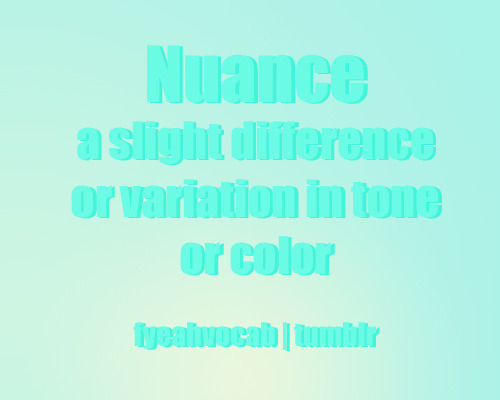 The difference in hue displayed by ombre is an example of nuance.