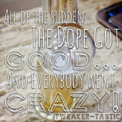 The dope got good… Like GOOD good… And everyone has seemed to have lost their fucking marbles! #crazy#drugs#sleep deprived#sleep deprevation#crystal meth#drug blog#meth pipe#pookie#pizzo#blowing clouds#syringes#needles#syringe#needle#rig#rigs#shooting up#shoot up#slamming meth#vein#veins#hot rail#booty bump#butt dart#getting high #high on meth  #getting high with tina #tweaker-tastic#meth#Our Photos