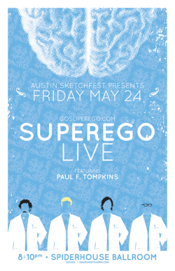 AUSTIN, TX: This Friday. Two shows. Me. Superego. LIVE. That's all you need to know. I beg your pardon, there is actually some more information that you need to know. Times and location, things like that. I apologize for my presumptuousness. ANYWAY. FRIDAY MAY 24 - THE SPIDER HOUSE BALLROOM 8PM TICKETS 10PM TICKETS Illustration: Dan Hartshorn