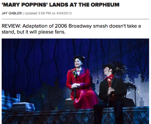 "jaygabler:  ""Previewing the return to Minneapolis of the 2006 Broadway adaptation of Disney's Mary Poppins, Rohan Preston of the Star Tribune wrote a feature about the enduring myth of the British Supernanny. ""That's only one of the cultural tropes on display through April 28 at the Orpheum Theatre. Others include the Happy Poor, the Burdened Rich and the Abused Toys. There's some Sigmund Freud (Mr. Banks was symbolically castrated by his overbearing nanny), some Adam Smith (Mr. Banks holds firmly to the labor theory of value) and some Michel Foucault (I'll let you conduct your own post-colonial analysis of the Caribbean immigrant who sells - literally sells - the word supercalifragilisticexpialidocious to Mary and her charges).""With all that theory to chew on, adapter Julian Fellowes seems to have concluded that leaving feminism in the mix would be a bit much. In contrast to the 1964 Disney film, in which Mrs. Banks was a spunky suffragette, this Mrs. Banks spends the entire show trying to convince her distant husband that she's worthy of his attention. By the end, she decides to abandon her acting career because, she declares without a whiff of irony, she's found her favorite role: Mrs. Banks. I guess Fellowes decided the Friedan-era movie was just too progressive for a story centered on a magical woman who solves everyone's problems and refuses any pay."" my review in Vita.mn"